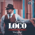 "DanZak – ""Loco"" (Prod. by Krizbeatz; Dir. by Clarence Peters)"