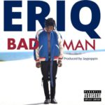 [Music] Eriq – Badman