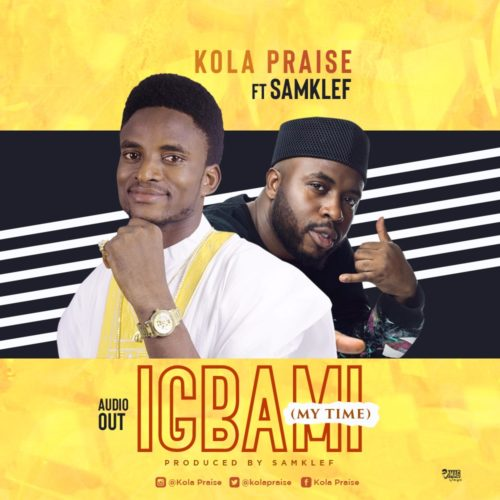 [VIDEO] Kolapraise – Igbami [My Time] Ft. Samklef x MC Lively