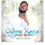 """Steady Brown – """"Oghene Kevwe"""""""