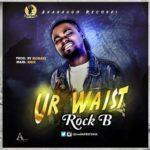 """Rock B – """"Ur Waist"""""""