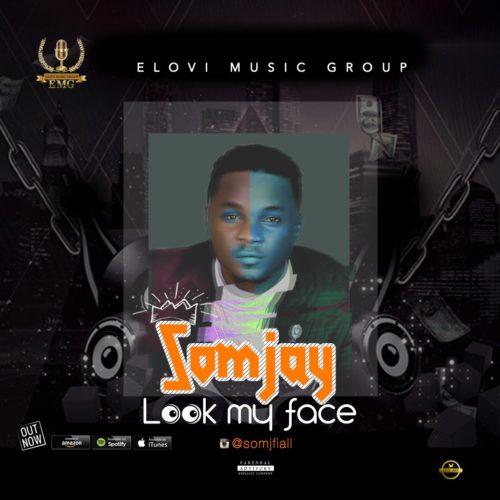 """Somjay – """"Look My Face"""" (Prod. By Rjaybeatz)"""