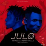"Mr Neen x Terry Apala – ""Julo"""
