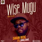 "Shuun Bebe – ""Wise Mugu"" ft. Don Louis"