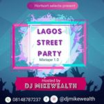 "DJ Mikewealth – ""Lagos Street Party"" Mixtape"