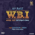 [Music] Jay Bagz – Warri Boy International ft. Erigga & Butch of JMG
