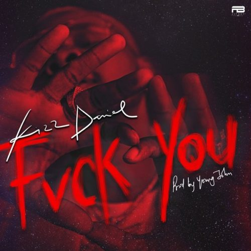 "[Lyrics] Kizz Daniel – ""Fvck You"""