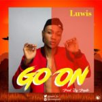 "[Audio + Video] Luwis – ""Go On"" (Prod. By Popito)"