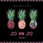 "DJ Altims – ""So Mi So (Remix)"""