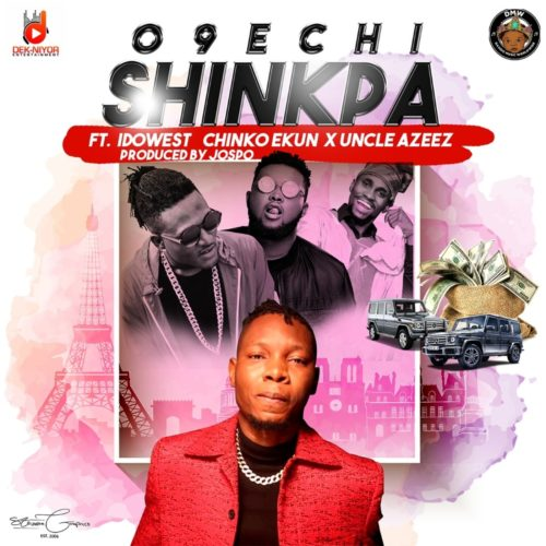 "O9echi – ""Shinkpa"" f. Idowest, Chinko Ekun X Uncle Azeez"