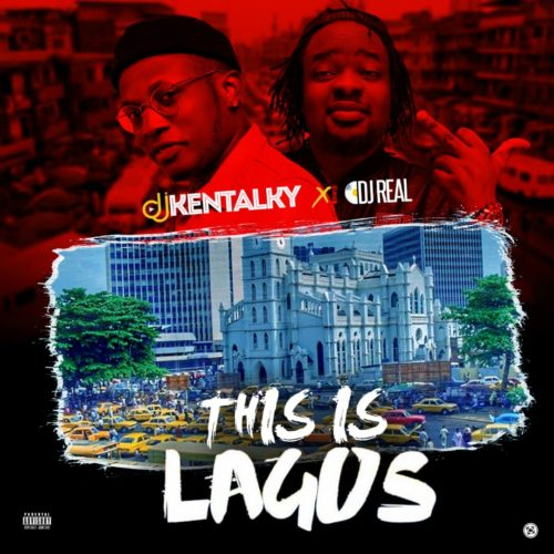 "[MIXTAPE] DJ Kentalky x DJ Real – ""This Is Lagos"""
