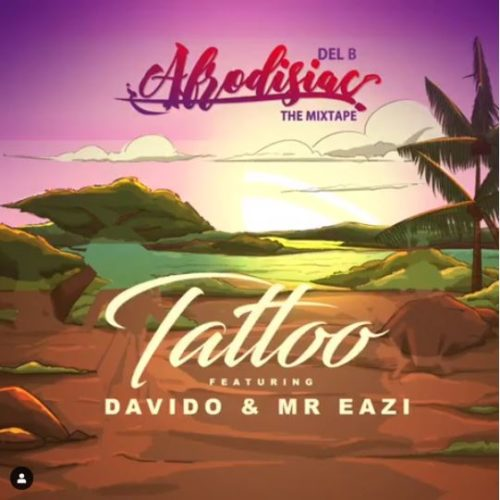 "Lyrics: Del B – ""Tattoo"" ft. Davido x Mr Eazi"