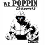 "Chikoonekt – ""We Poppin"""