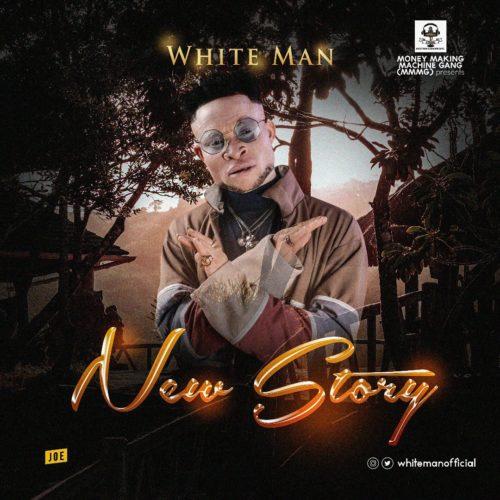 "White Man – ""New Story"" || @Whitemanofficial"