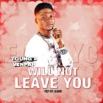 """Young P Venpah – """"Will Not Leave You"""""""