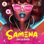 "[Lyrics] Chinko Ekun – ""Samena"" ft. Peruzzi"
