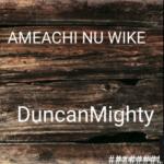 "Duncan Mighty – ""Amaechi Nu Wike"""