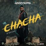 "[Lyrics] Harrysong – ""Chacha"""