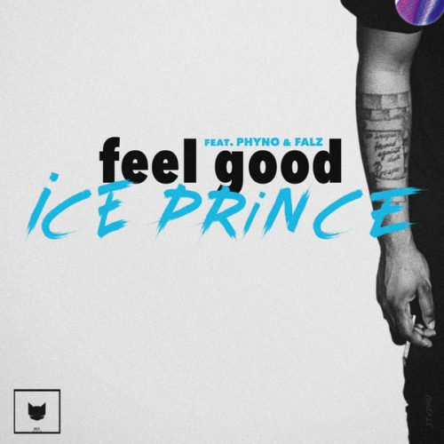 "Lyrics: Ice Prince – ""Feel Good"" ft. Phyno x Falz"