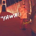 "[Audio + Video] Nanya – ""Yawa"""