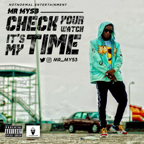 "Mr Mys3 – ""Check Your Watch It's My Time"""