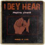 "Pronto Chune – ""I Dey Hear"" (Prod. DJ Rep)"