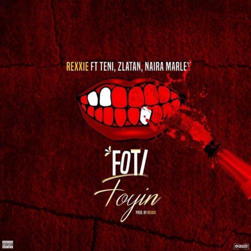 """Lyrics: Rexxie – """"Foti Foyin"""" ft. Zlatan x Teni x Naira Marley"""