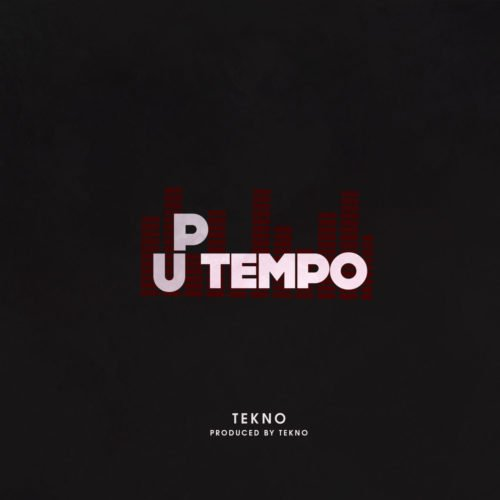 """""""Up Tempo"""" – Do You Think Tekno's New Song Is A Potential 2019 Hit?"""