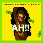 """Tony Ross x Olamide x Magnito – """"Ah!!"""""""