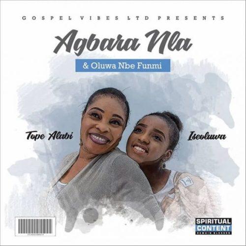 """MUSIC: Tope Alabi – """"Agbara Nla"""" + """"Olorun Nbe Funmi"""" ft. Iseoluwa"""