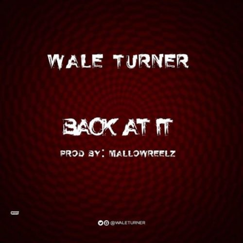 "Lyrics: Wale Turner – ""Back At It"" (Freestyle)"