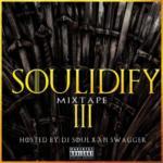 "DJ Soul x Aji Swagger – ""Soulidify Mixtape 3"""