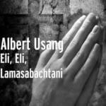 "Albert Usang – ""Eli, Eli, Lamasabachtani"""