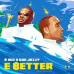 "B-Red – ""E Better"" ft. Don Jazzy (Prod. By Magic Boy)"