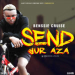 "Benssie Cruise – ""Send Yur Aza"" (Prod. By Dreamkeyz)"