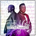 "Eben – ""Faithful God"" ft. Phil Thompson"