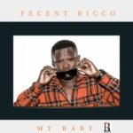 "Fecent Ricco – ""My Baby"" (Prod. By Kel P)"