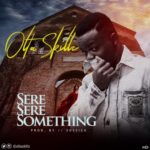 "Olta Skillz – ""Sere Sere Something"" (Prod. By Sossick)"