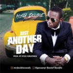 "Mista Double – ""Just Another Day"" (Prod. Eyoo Greatness)"