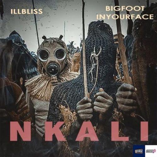 """Illbliss – """"Nkali"""" ft. BigFoot InYourFace"""
