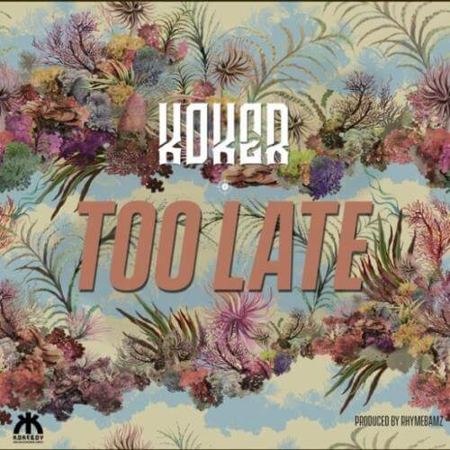 "Koker – ""Too Late"""