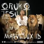 "[Audio + Video] Marvelux ID – ""Oruko Jesu"""