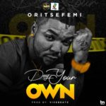 "[Lyrics] Oritse Femi – ""Dey Your Own"""