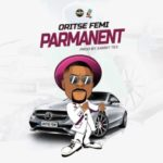 "Oritse Femi – ""Parmanent"" (Prod. By Sammy Tex)"