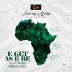 "VIDEO | AUDIO: Leeroy Afrika – ""E Get As E Be"""