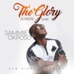 "Sammie Okposo – ""The Glory Is Here"""