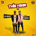 "[Audio + Video] Ak Mogazy x Idowest – ""This Year"" (Remix)"