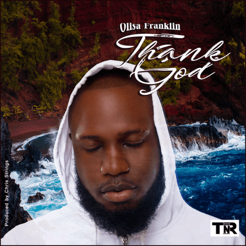 "[Audio + Video] Olisa Franklin – ""Thank God"""