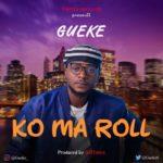 "Gueke – ""Ko Ma Roll"" (Prod. By HotTunez)"