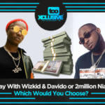 A Day With Davido & Wizkid Or 2 Million Naira – Which Would You Choose?